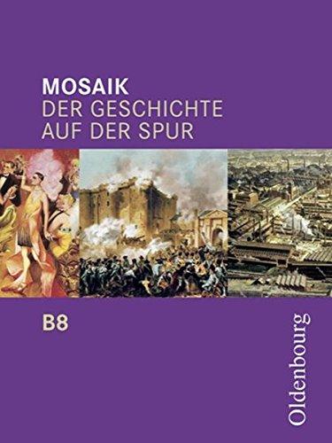 Mosaik (Oldenbourg) - Ausgabe B für das G8 in Bayern: Mosaik B 8. Der Geschichte auf der Spur. Bayern: Zum neuen Lehrplan für das G8