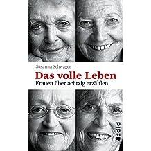 Das volle Leben: Frauen über achtzig erzählen