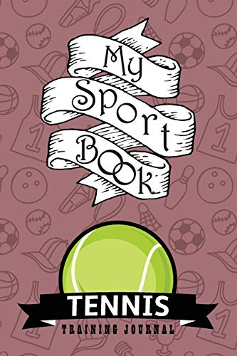 My sport book - Tennis training journal: 200 pages with 6