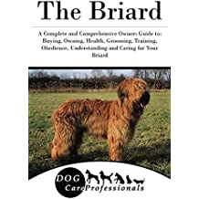 The Briard: A Complete and Comprehensive Owners Guide to: Buying, Owning, Health, Grooming, Training, Obedience, Understanding and Caring for Your Briard ... from a Puppy to Old Age 1) (English Edition)