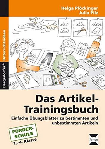 Das Artikel-Trainingsbuch: Einfache Übungsblätter zu bestimmten und unbestimmten Artikeln (1. bis 4. Klasse)