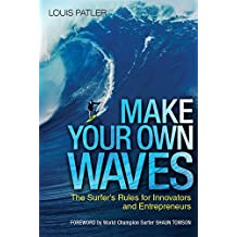 Make Your Own Waves: The Surfer\'s Rules for Innovators and Entrepreneurs