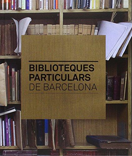 Biblioteques Particulars De Barcelona por Jaume Subirana Ortín