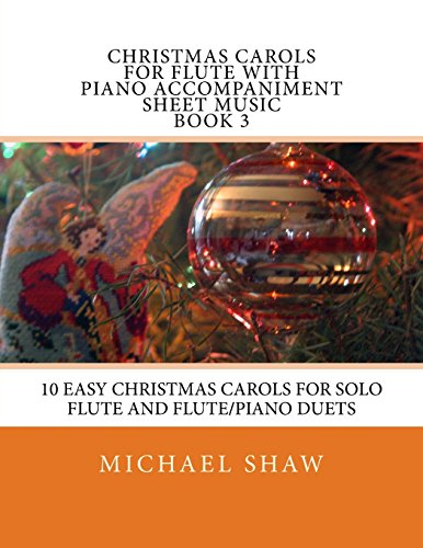 Christmas Carols For Flute With Piano Accompaniment Sheet Music Book 3: 10 Easy Christmas Carols For Solo Flute And Flute/Piano Duets: Volume 3
