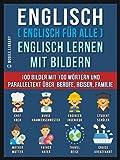 Englisch ( Englisch für alle ) Englisch Lernen Mit Bildern (Vol 1): 100 Bilder mit 100 Wörtern und paralleltext über Berufe, Reisen, Familie (Foreign Language Learning Guides)