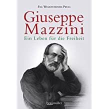 Guiseppe Mazzini: Ein Leben für die Freiheit