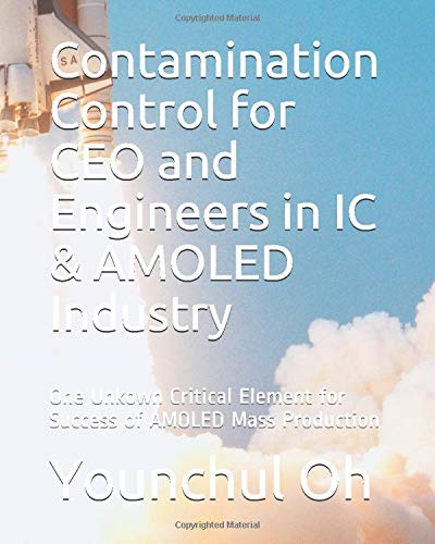 Contamination Control for CEO and Engineers in IC & AMOLED Industry: One Unkown Critical Element for Success of AMOLED Mass Production