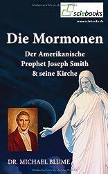 Die Mormonen -: Der amerikanische Prophet Joseph Smith und seine Kirche