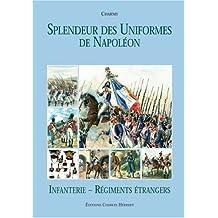 Infanterie Et Regiments Etrangers (Splendeur Des Uniformes De Napoleon)