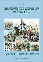 Splendeur des Uniformes de Napoléon, Tome 4 - Infanterie et Régiments étrangers de G. Charmy