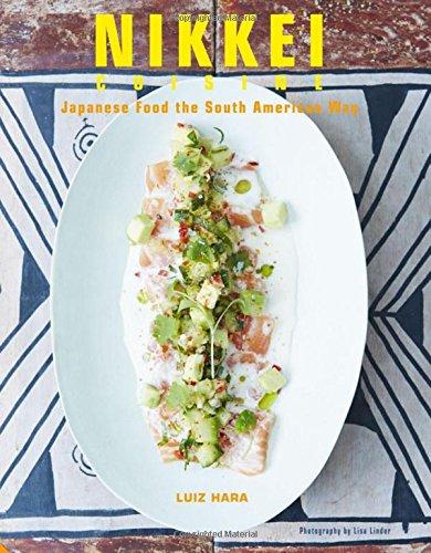 Nikkei Cuisine: Japanese Food the South American Way por Luiz Hara