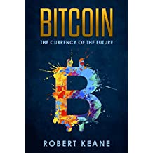 Bitcoin: The Currency Of The Future (English Edition)