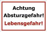 Schild Achtung Absturzgefahr – Lebensgefahr – 15x20cm, 30x20cm und 45x30cm – Bohrlöcher Aufkleber Hartschaum Aluverbund -S00166B