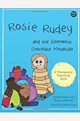 Rosie Rudey and the Enormous Chocolate Mountain: A story about hunger, overeating and using food for comfort (Therapeutic Parenting Books) Paperback