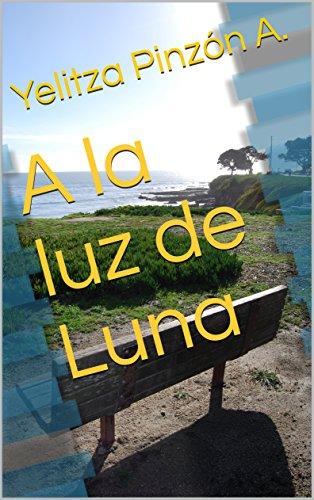 A la luz de Luna eBook: Yelitza Pinzón A.: Amazon.es: Tienda Kindle
