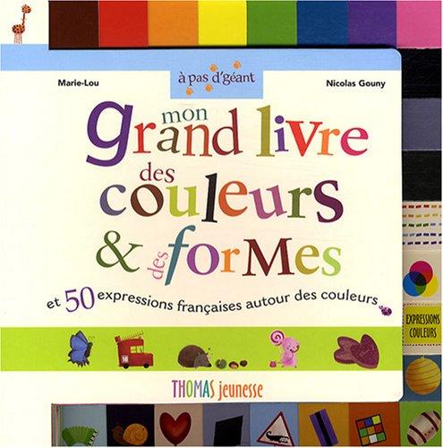 Mon grand livre des couleurs et des formes : toutes les couleurs et les formes basiques + 50 expressions franaises autour des couleurs