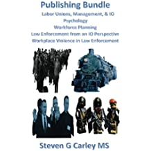 Publishing Bundle: Labor Unions, Management, & IO Psychology, Workforce Planning, Law Enforcement from an IO Perspective, & Workplace Violence in Law Enforcement