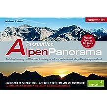 Faszination Alpenpanorama Mit 8 extralangen Panoramen zum Ausklappen! Oberbayern, Tirol Gipfelbestimmung von Münchner Hausbergen und markanten Aussichtspunkten im Alpenvorland Wandertipps für das gan