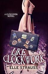 Like Clockwork (The Clockwise Series) (Volume 3) by Elle Strauss (2014-05-04)