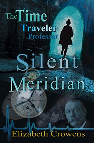 The Time Traveler Professor, Book One: Silent Meridian (English Edition)