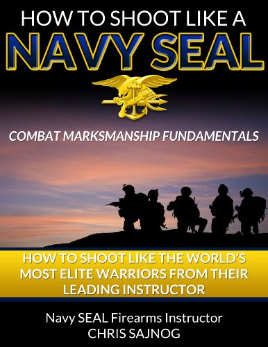How to Shoot Like a Navy SEAL: Combat Marksmanship Fundamentals (English Edition) por Chris Sajnog