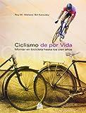 Ciclismo de por vida/ Bike For Life: Montar en bicicleta hasta los cien años/  Until 100 Years