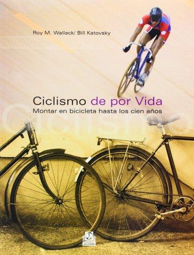 Descargar Libro CICLISMO DE POR VIDA. Montar en bicicleta hasta los cien años (Salud) de Roy M. Wallack