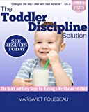 Toddler Discipline Solution: The Quick and Easy Steps for Raising a Well Balanced Child (Baby & Parenting Books Series)