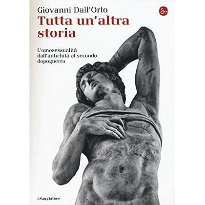 Tutta Un'altra Storia. L'omosessualità Dall'antichità Al Secondo Dopoguerra
