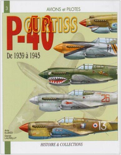 Avions et pilotes : Curtiss P40 De 1939 à 1945 par ELBIED/LAURELUT