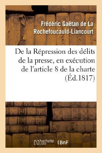 de La Repression Des Delits de La Presse, En Execution de L'Article 8 de La Charte Constitutionnelle (Histoire) by De La Rochefoucauld-F (2013-06-12)