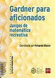 Gardner para aficionados: Juegos de matemática recreativa (Estímulos...
