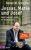 Jessas, Maria und Josef: Gott zwingt nicht, er begeistert - Rainer M. Schießler