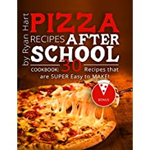 Pizza recipes after school. Cookbook: 30 recipes that are super easy to make! (English Edition)