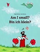 Am I small? Bin ich klein?: Children's Picture Book English-German (Bilingual Edition) (World Children's Book 2)...