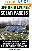 #6: Off Grid Living: Solar Panels - Everything You Need To Know Before Building Your Own Photovoltaic Solar Installation (Off Grid Solar, Solar, PV System, Photovoltaic, Solar Panels, Off Grid Living)