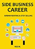 SIDE BUSINESS CAREER (2016) -  YOUR NEW STARTUP BUSINESS: AIRBNB RENTING & ETSY SELLING