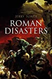 Roman Disasters by Jerry Toner (2013-04-01)