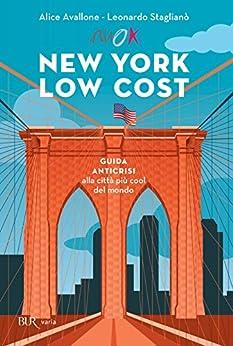 New York low cost: Guida anticrisi alla città più cool del mondo di [Avallone, Alice, Staglianò, Leonardo]