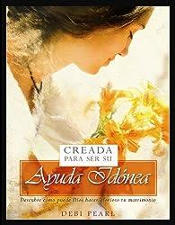 Creada Para Ser Su Ayuda Idonea: Descubre Como Puede Dios Hacer Glorioso Tu Matrimonio (Spanish Edition) by Debi Pearl (2006-11-01)