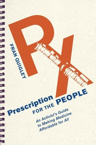 Prescription for the People: An Activist's Guide to Making Medicine Affordable for All (The Culture and Politics of Health Care Work)