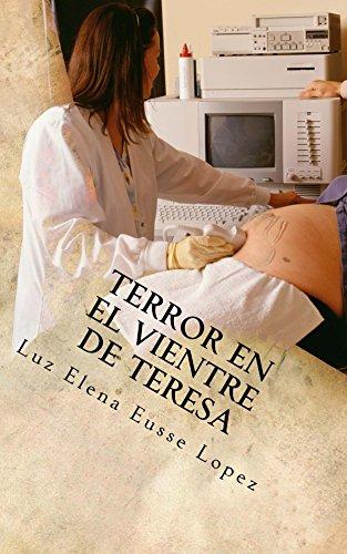 Terror en el vientre de Teresa por Luz Elena Lopez