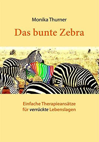 Einfach Zebra (Das bunte Zebra: Einfache Therapieansätze für verrückte Lebenslagen)