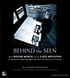 Behind the Seen: How Walter Murch Edited Cold Mountain Using Apple's Final Cut Pro and What This Means for Cinema (Voices That Matter)