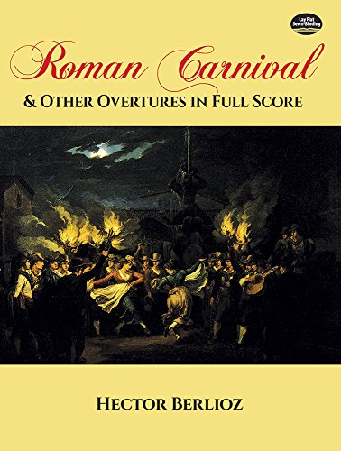 Hector Berlioz: Roman Carnival And Other Overtures (Full Score) (Dover Music Scores)