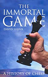 The Immortal Game: A History of Chess by David Shenk (13-Oct-2008) Paperback