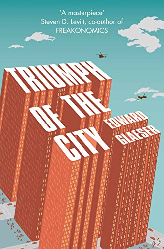 Triumph of the City: How Urban Spaces Make Us Human (English Edition)
