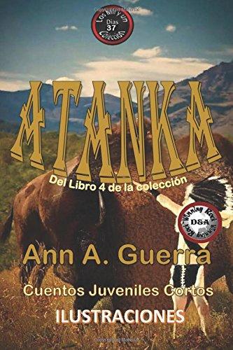 ATANKA: El indio cheroqui: Cuento No. 37 El indio americano cheroqui: Volume 37 (Los MIL y un DIAS: Cuentos Juveniles Cortos: Libro 4) por Ms. Ann A. Guerra