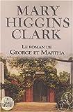 Le roman de George et Martha / Mary Higgins Clark | Clark, Mary Higgins (1929-....). Auteur