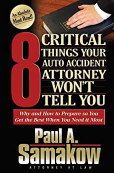Paul Samakow - 8 Critical Things Your Auto Accident Attorney Won't Tell You